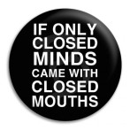 if-only-closed-minds-came-with-closed-mouths_19506_